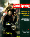 Global Uprising: Confronting the Tyrannies of the 21st Century: Stories from a New Generation of Activists