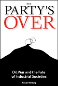The Party's Over: Oil, War, and the Fate of Industrial Societies Cover
