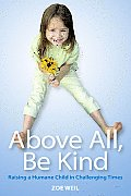 Above All Be Kind Raising a Humane Child in Challenging Times