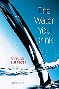 Water You Drink : Safe Or Suspect? (04 Edition)