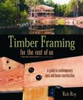 Timber Framing for the Rest of Us A Guide to Contemporary Post & Beam Construction