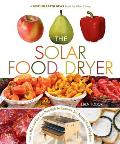 Solar Food Dryer How to Make & Use Your Own High Performance Sun Powered Food Dehydrator