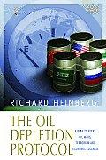 Oil Depletion Protocol A Plan to Avert Oil Wars Terrorism & Economic Collapse