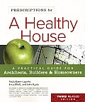 Prescriptions for a Healthy House A Practical Guide for Architects Builders & Homeowners