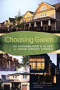 Choosing Green The Homebuyers Guide to Good Green Homes