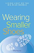 Wearing Smaller Shoes: Living Light on the Big Blue Marble