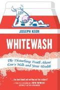 Whitewash The Disturbing Truth about Cows Milk & Your Health