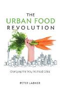 Urban Food Revolution Changing the Way We Feed Cities