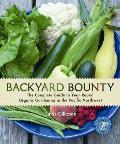 Backyard Bounty The Complete Guide to Year Round Organic Gardening in the Pacific Northwest
