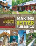 Making Better Buildings A Comparative Guide to Sustainable Construction for Homeowners & Contractors