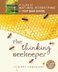 Thinking Beekeeper A Guide to Natural Beekeeping in Top Bar Hives