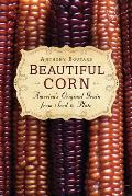 Beautiful Corn: America's Original Grain from Seed to Plate Cover