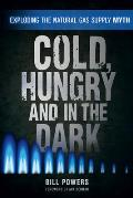 Cold Hungry & in the Dark Exploding the Natural Gas Supply Myth