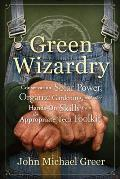 Green Wizardry Conservation Solar Power Organic Gardening & Other Hands On Skills from the Appropriate Tech Toolkit