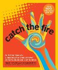 Catch the Fire An Art Full Guide to Unleashing the Creative Power of Youth Adults & Communities