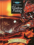 Successful Walleye Fishing The Complete How To Guide for Finding & Catching Walleyes Year Round