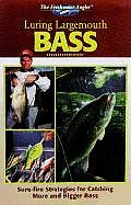 Luring Largemouth Bass: Sure-Fire Strategies for Catching More and Bigger Bass (Freshwater Angler) Cover