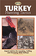 Turkey Hunting Tactics Expert Advice for Locating Calling & Decoying Wild Turkeys