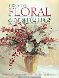 Creative Floral Arranging (Arts & Crafts for Home Decorating)
