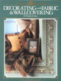 Decorating with Fabric and Wallcovering: 98 Projects and Ideas