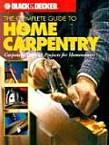 The Complete Guide to Home Carpentry: Tools, Techniques and How-To Projects