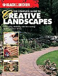 Black & Decker Complete Guide to Creative Landscapes Designing Building & Decorating Your Outdoor Home