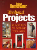 Todays Homeowner Weekend Projects 80 Easy Ways To Improve Your Home
