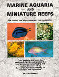 Marine aquaria and miniature reefs :the fishes, the invertebrates, the techniques : from choosing and using the equipment right through picking the best tankmates and detecting, and treating diseases,