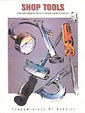 Shop Tools: A Basic Guide Showing the Right Tool for Each Type of Job and Its Proper Use
