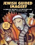 Jewish Guided Imagery: Background, Resources, and Scripts for Rabbis, Educators, and Groups Leaders [With CD (Audio)]