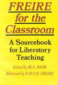 Freire for the Classroom A Sourcebook for Liberatory Teaching