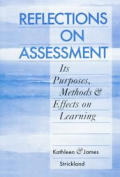 Reflections on Assessment: Its Purposes, Methods, & Effects on Learning
