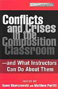 Conflicts and Crises in the Composition Classroom: ---And What Instructors Can Do about Them