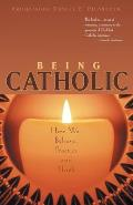 Being Catholic How We Believe Practice & Think