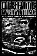 Despite Everything A Cometbus Omnibus