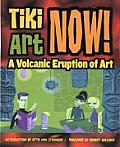 Tiki Art Now!: A Volcanic Eruption of Art