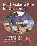 Matt Makes a Run for the Border: Recipes and Tales from a Tex-Mex Chef