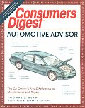 Consumers Digest Automotive Advisor: The Car Owner's A-To-Z Reference to Automotive Maintenance and Repair