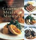 Culinary Institute of Americas Gourmet Meals in Minutes Elegantly Simple Menus & Recipes from the Worlds Premier Culinary Institute