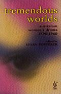 Tremendous Worlds: Australian Women's Drama 1890-1960