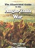 Illustrated Guide To The Anglo Zulu War