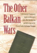 The Other Balkan Wars: A 1913 Carnegie Endowment Inquiry in Retrospect
