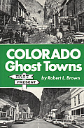 Colorado Ghost Towns: Past and Present