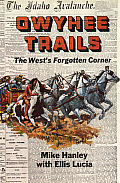 Owyhee Trails The Wests Forgotten Corner