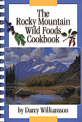 The Rocky Mountain Wild Foods Cookbook