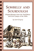 Sowbelly & Sourdough Original Recipes from the Trail Drives & Cow Camps of the 1800s