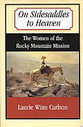 On Sidesaddles to Heaven: The Women of the Rocky Mountain Mission Cover