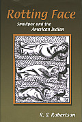 Rotting Face: Smallpox and the American Indian Cover