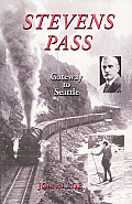 Stevens Pass: The Story of Railroading and Recreation in the North Cascades