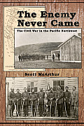Enemy Never Came The Civil War in the Pacific Northwest